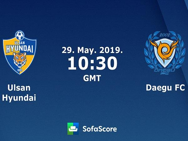 Dự đoán Ulsan Hyundai vs Daegu, 17h30 ngày 29/05