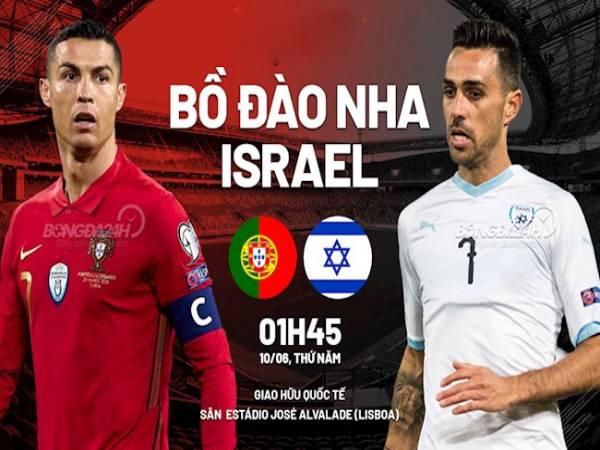 Nhận định kèo Israel vs Bồ Đào Nha, 1h45 ngày 10/6