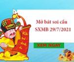 Mở bát soi cầu SXMB 29/7/2021