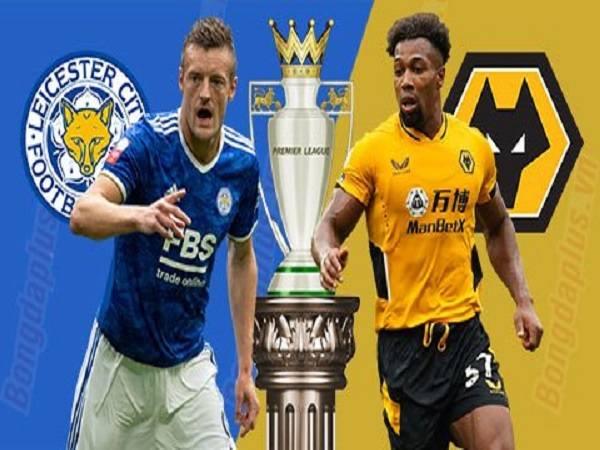 Nhận định trận Leicester City vs. Wolverhampton